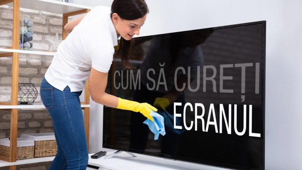 cum sa cureti ecranul